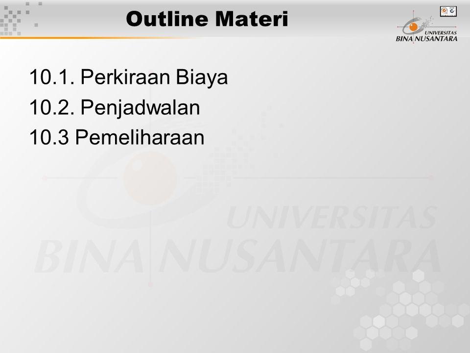 Outline Materi 10.1. Perkiraan Biaya 10.2. Penjadwalan 10.3 Pemeliharaan