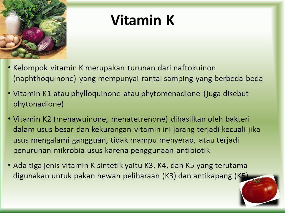 Vitamin K Kelompok vitamin K merupakan turunan dari naftokuinon (naphthoquinone) yang mempunyai rantai samping yang berbeda-beda.