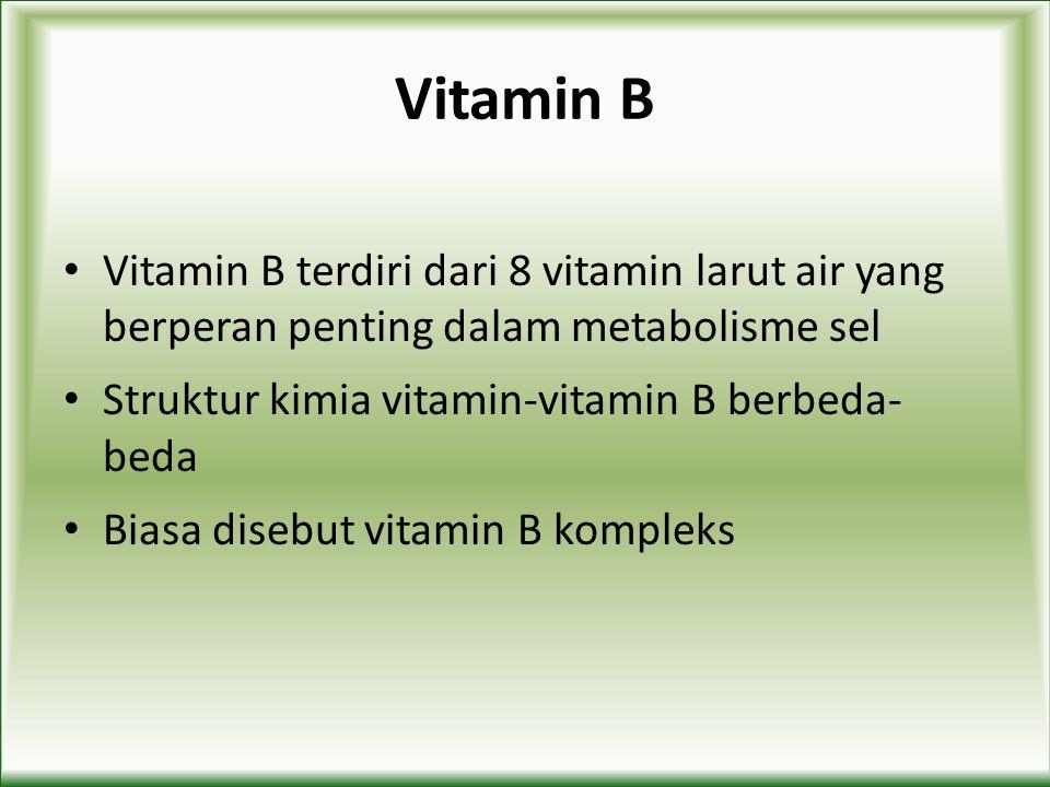 Vitamin B Vitamin B terdiri dari 8 vitamin larut air yang berperan penting dalam metabolisme sel.