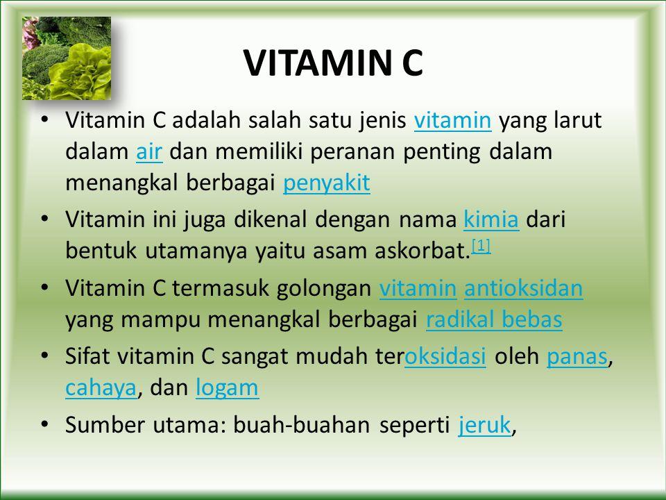 VITAMIN C Vitamin C adalah salah satu jenis vitamin yang larut dalam air dan memiliki peranan penting dalam menangkal berbagai penyakit.