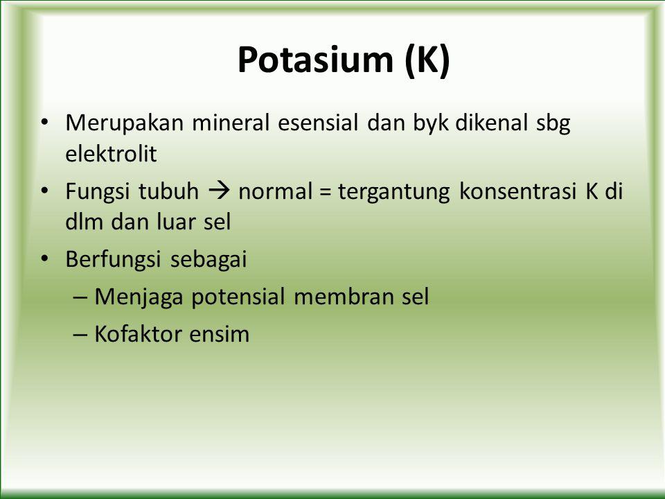 Potasium (K) Merupakan mineral esensial dan byk dikenal sbg elektrolit