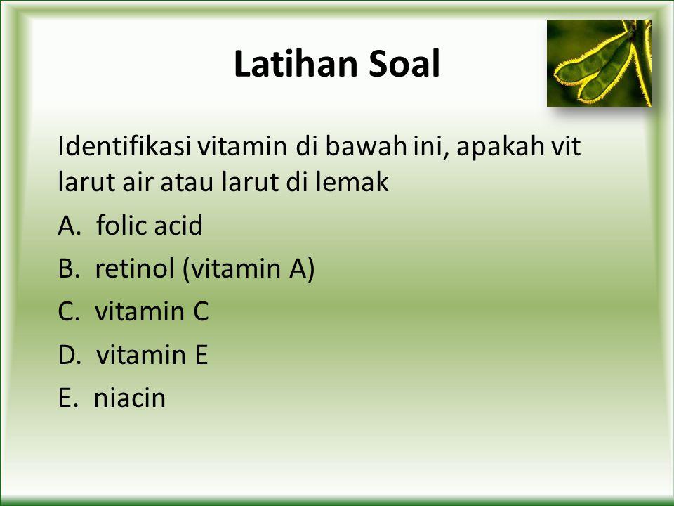 Latihan Soal Identifikasi vitamin di bawah ini, apakah vit larut air atau larut di lemak. A. folic acid.