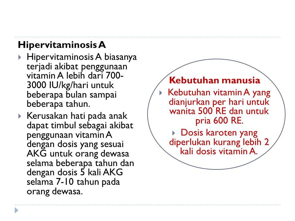 Dosis karoten yang diperlukan kurang lebih 2 kali dosis vitamin A.