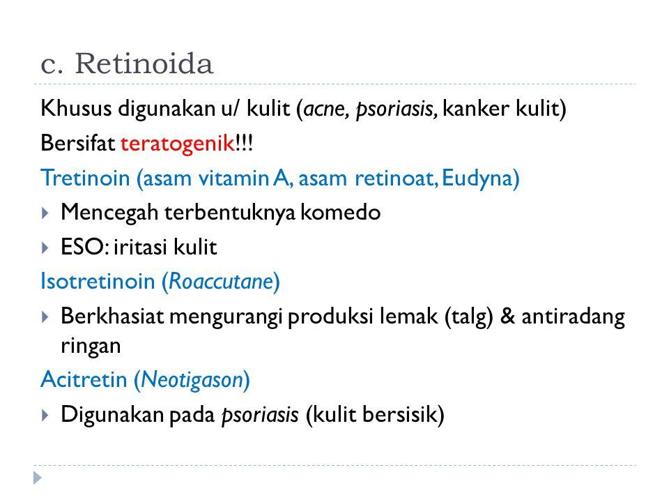 c. Retinoida Khusus digunakan u/ kulit (acne, psoriasis, kanker kulit)