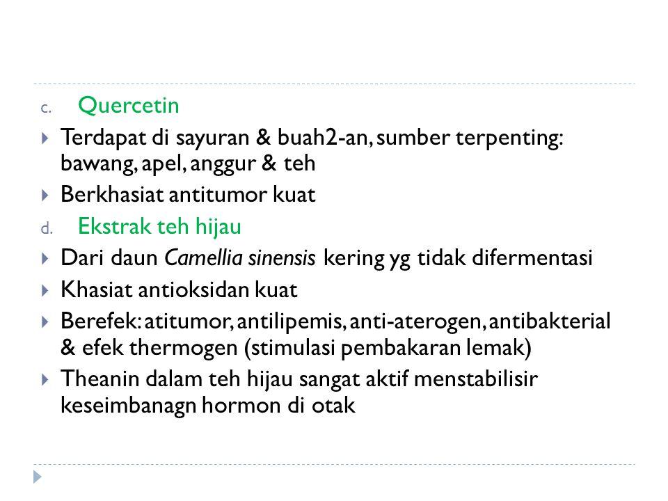 Quercetin Terdapat di sayuran & buah2-an, sumber terpenting: bawang, apel, anggur & teh. Berkhasiat antitumor kuat.