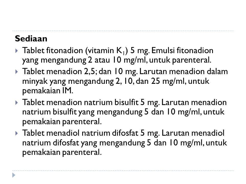 Sediaan Tablet fitonadion (vitamin K1) 5 mg. Emulsi fitonadion yang mengandung 2 atau 10 mg/ml, untuk parenteral.