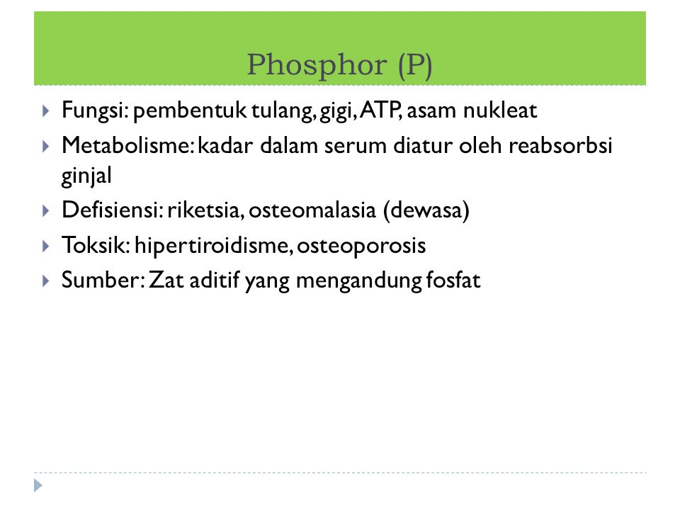 Phosphor (P) Fungsi: pembentuk tulang, gigi, ATP, asam nukleat
