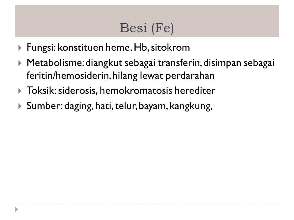 Besi (Fe) Fungsi: konstituen heme, Hb, sitokrom