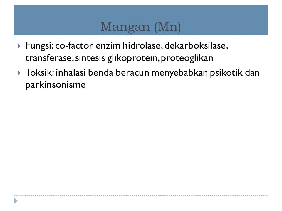 Mangan (Mn) Fungsi: co-factor enzim hidrolase, dekarboksilase, transferase, sintesis glikoprotein, proteoglikan.