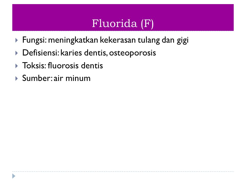 Fluorida (F) Fungsi: meningkatkan kekerasan tulang dan gigi