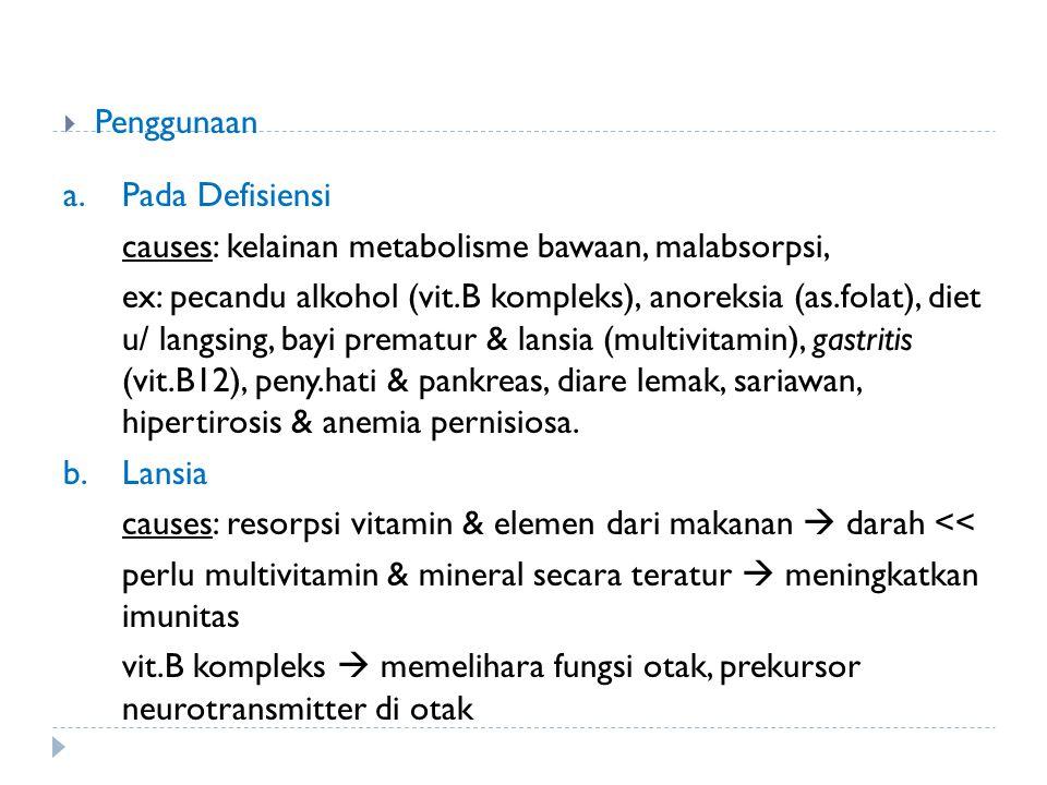 Penggunaan a. Pada Defisiensi. causes: kelainan metabolisme bawaan, malabsorpsi,