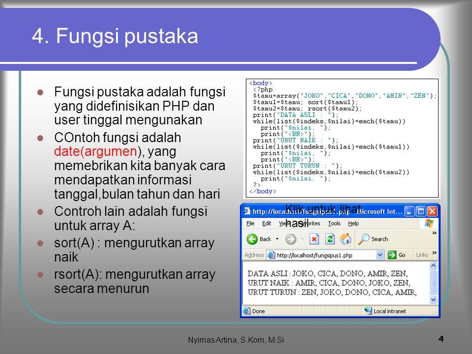 4. Fungsi pustaka Fungsi pustaka adalah fungsi yang didefinisikan PHP dan user tinggal mengunakan.