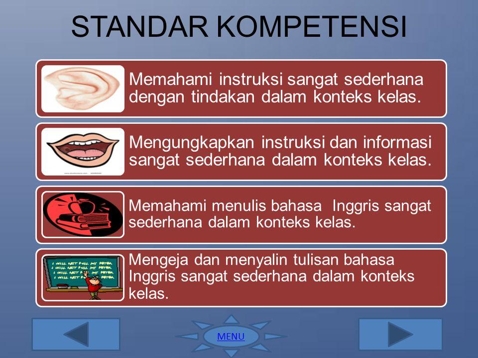 STANDAR KOMPETENSI Memahami instruksi sangat sederhana dengan tindakan dalam konteks kelas.
