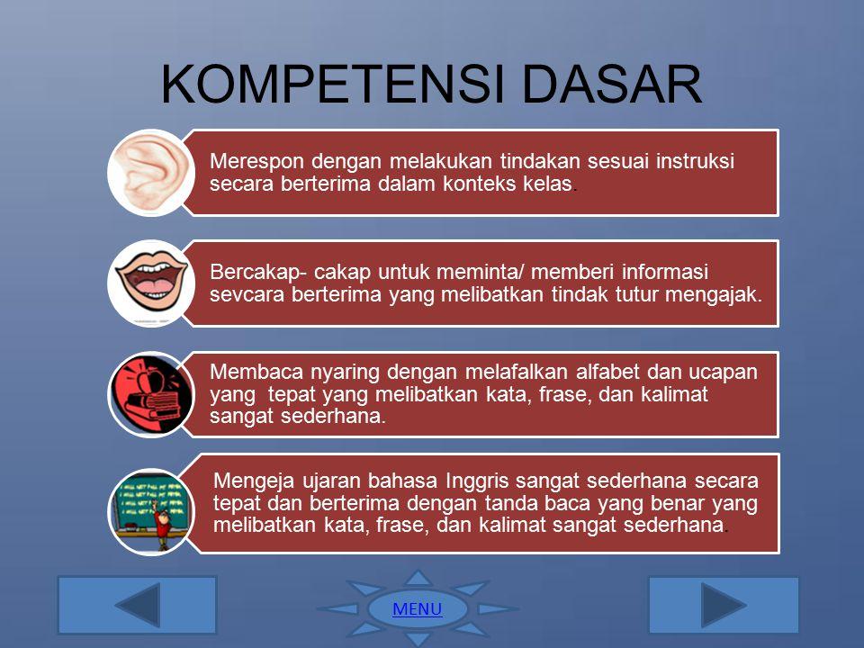 KOMPETENSI DASAR Merespon dengan melakukan tindakan sesuai instruksi secara berterima dalam konteks kelas.