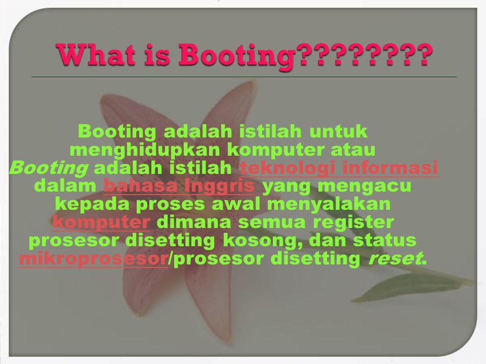 Booting adalah istilah untuk menghidupkan komputer atau