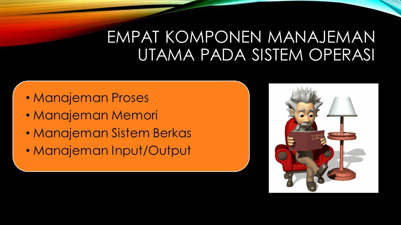 Empat Komponen Manajeman Utama pada Sistem Operasi
