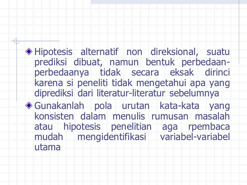 Hipotesis alternatif non direksional, suatu prediksi dibuat, namun bentuk perbedaan-perbedaanya tidak secara eksak dirinci karena si peneliti tidak mengetahui apa yang diprediksi dari literatur-literatur sebelumnya