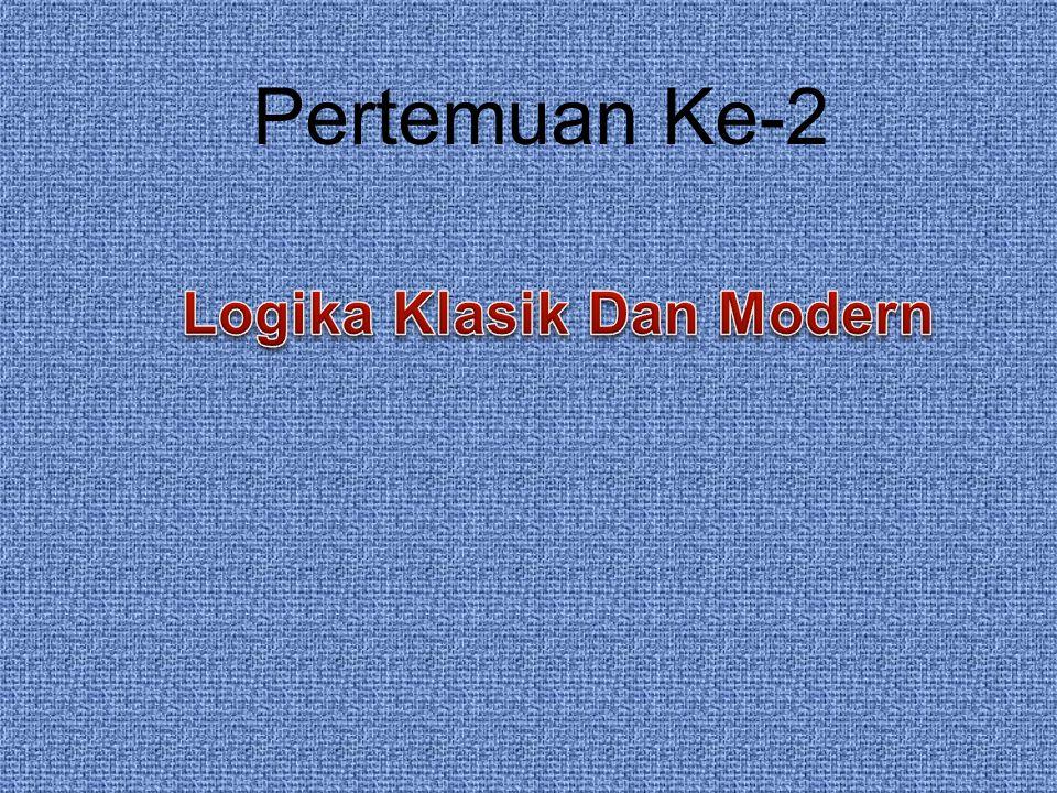 Pertemuan Ke-2 Logika Klasik Dan Modern