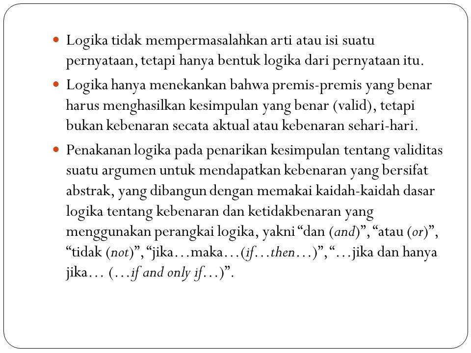Logika tidak mempermasalahkan arti atau isi suatu pernyataan, tetapi hanya bentuk logika dari pernyataan itu.