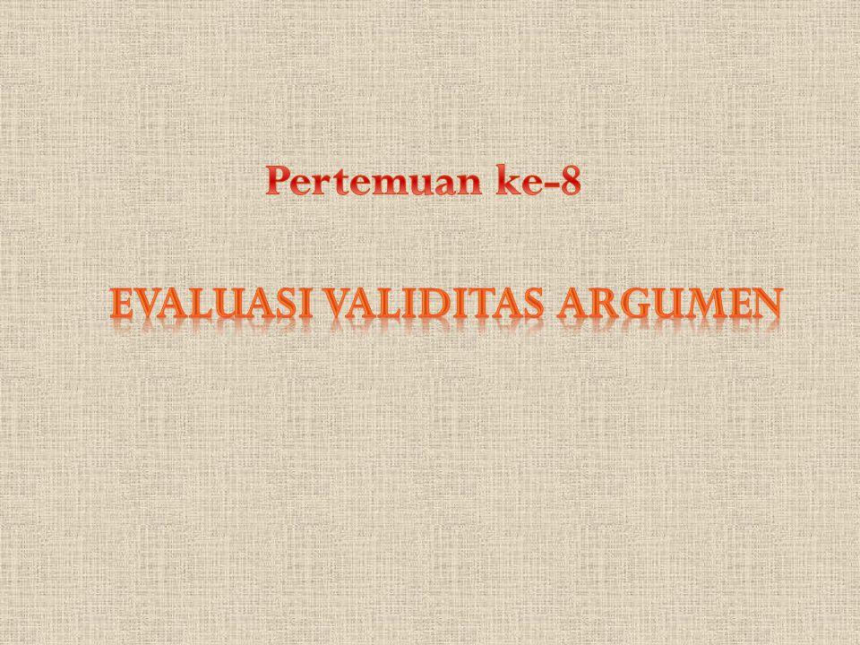 Pertemuan ke-8 EVALUASI VALIDITAS ARGUMEN