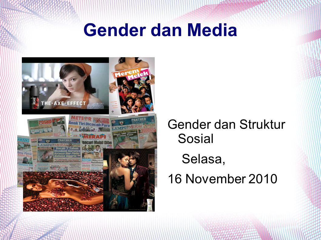 Gender dan Media Gender dan Struktur Sosial Selasa, 16 November 2010