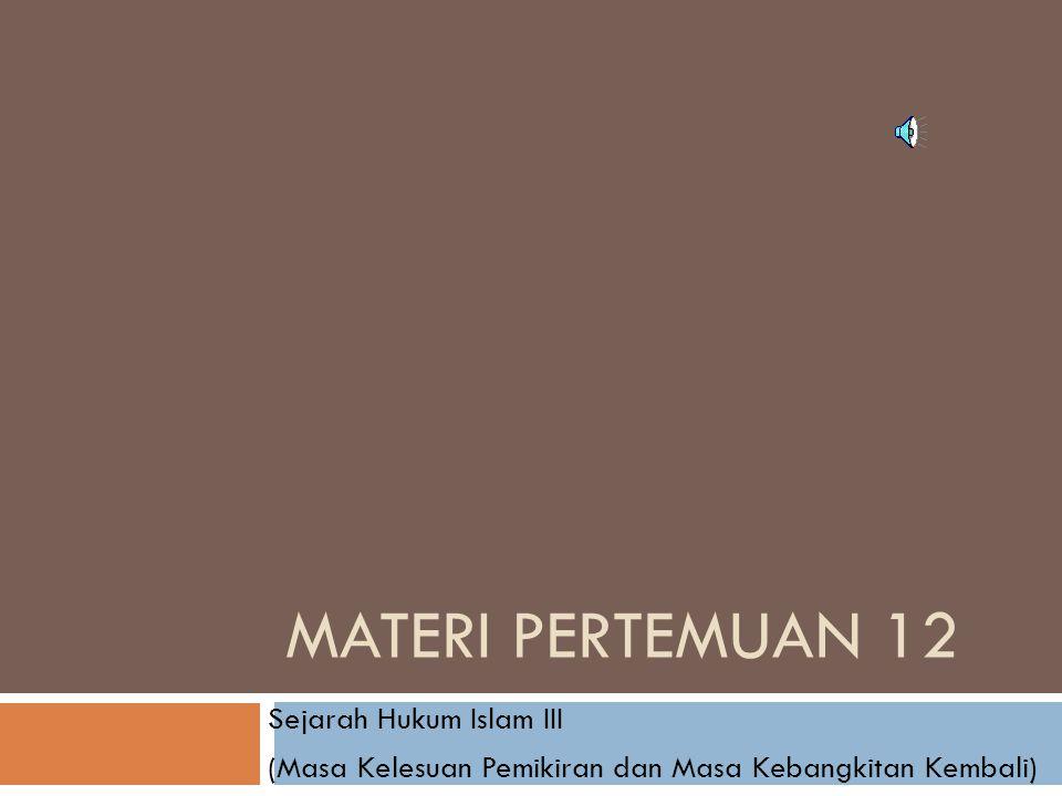 Materi Pertemuan 12 Sejarah Hukum Islam III