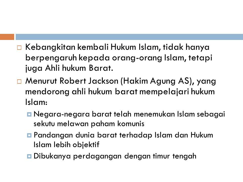 Kebangkitan kembali Hukum Islam, tidak hanya berpengaruh kepada orang-orang Islam, tetapi juga Ahli hukum Barat.