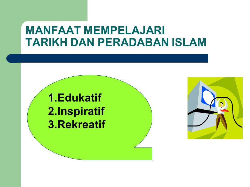 MANFAAT MEMPELAJARI TARIKH DAN PERADABAN ISLAM