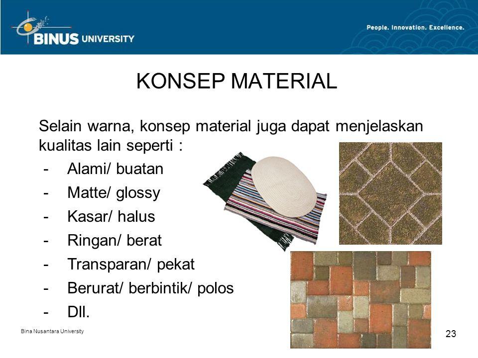 KONSEP MATERIAL Selain warna, konsep material juga dapat menjelaskan kualitas lain seperti : Alami/ buatan.