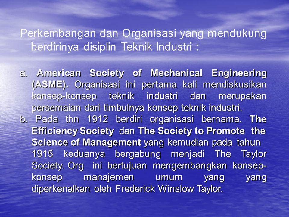 Perkembangan dan Organisasi yang mendukung berdirinya disiplin Teknik Industri :