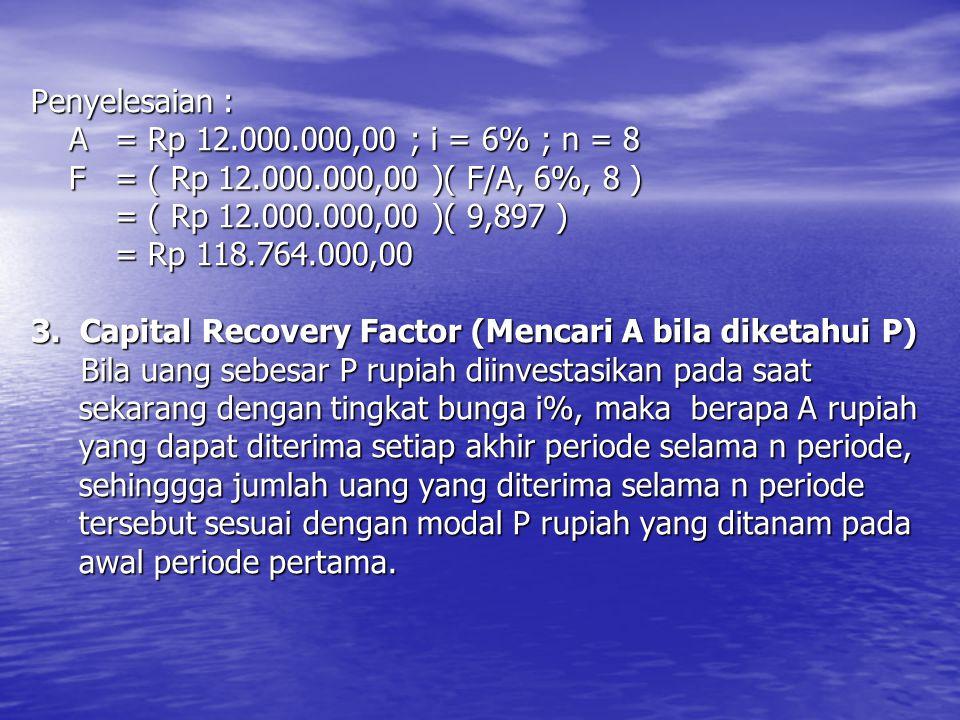 Penyelesaian :. A. = Rp 12. 000. 000,00 ; i = 6% ; n = 8. F. = ( Rp 12