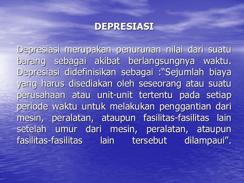 DEPRESIASI Depresiasi merupakan penurunan nilai dari suatu barang sebagai akibat berlangsungnya waktu.