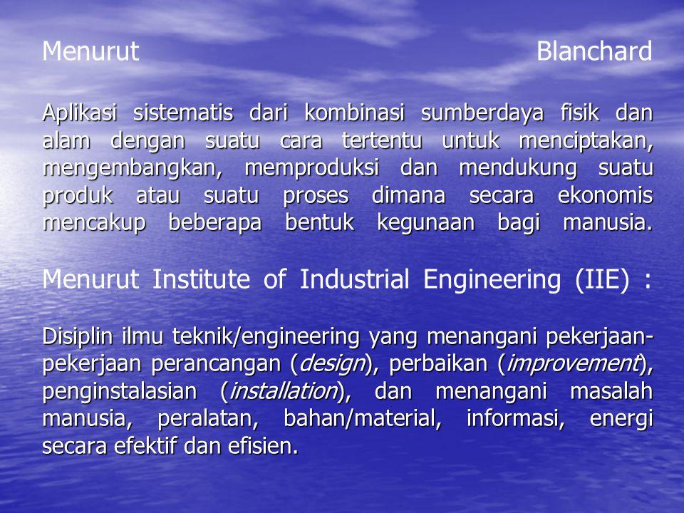 Menurut Blanchard Aplikasi sistematis dari kombinasi sumberdaya fisik dan alam dengan suatu cara tertentu untuk menciptakan, mengembangkan, memproduksi dan mendukung suatu produk atau suatu proses dimana secara ekonomis mencakup beberapa bentuk kegunaan bagi manusia.