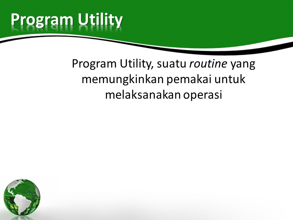 Program Utility Program Utility, suatu routine yang memungkinkan pemakai untuk melaksanakan operasi
