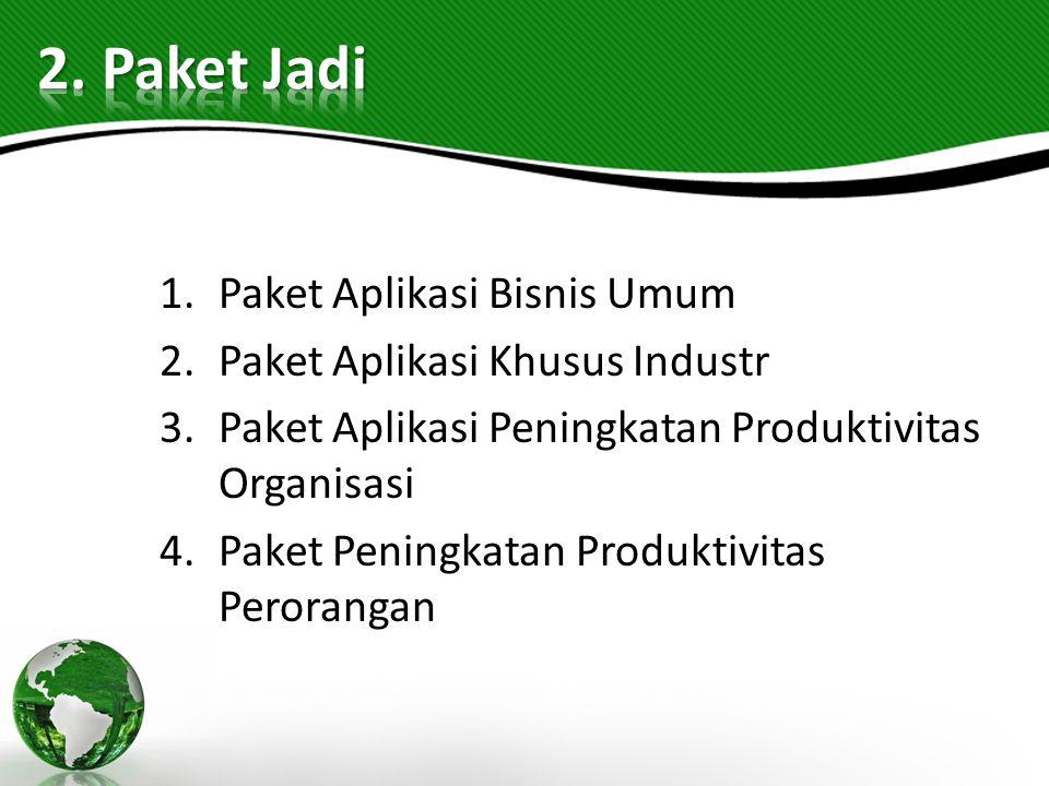 2. Paket Jadi Paket Aplikasi Bisnis Umum Paket Aplikasi Khusus Industr