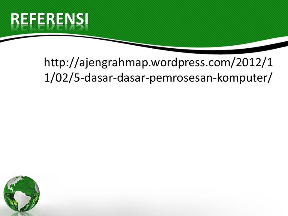 REFERENSI http://ajengrahmap.wordpress.com/2012/11/02/5-dasar-dasar-pemrosesan-komputer/