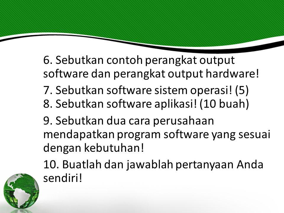 6. Sebutkan contoh perangkat output software dan perangkat output hardware.