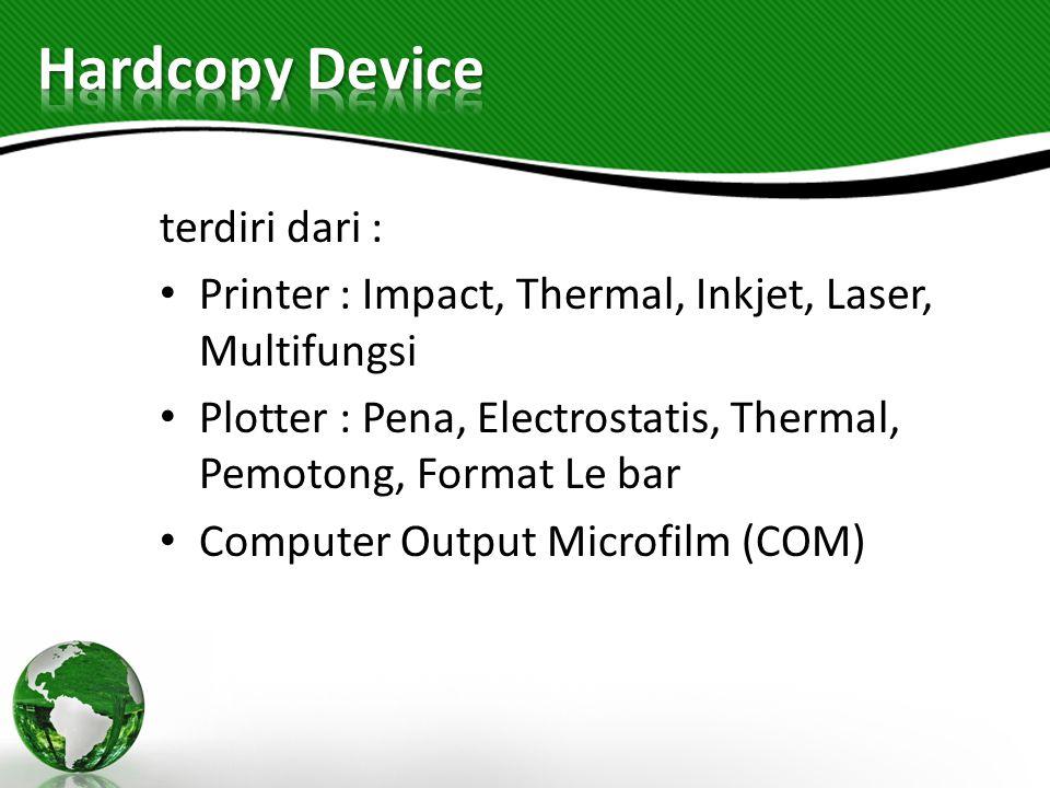 Hardcopy Device terdiri dari :
