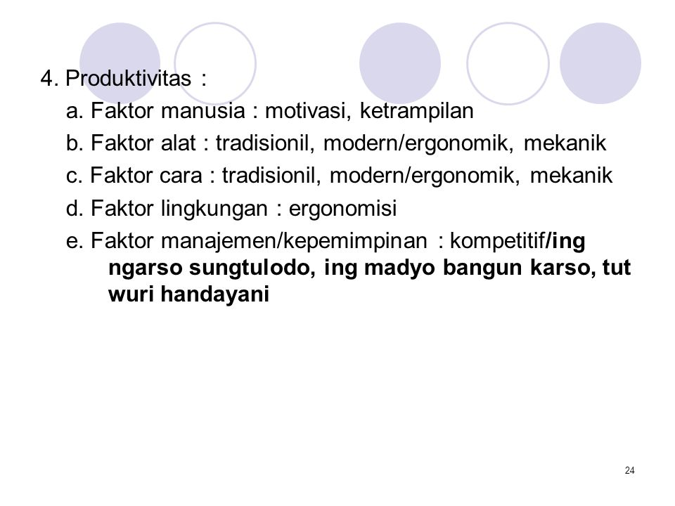 4. Produktivitas : a. Faktor manusia : motivasi, ketrampilan b