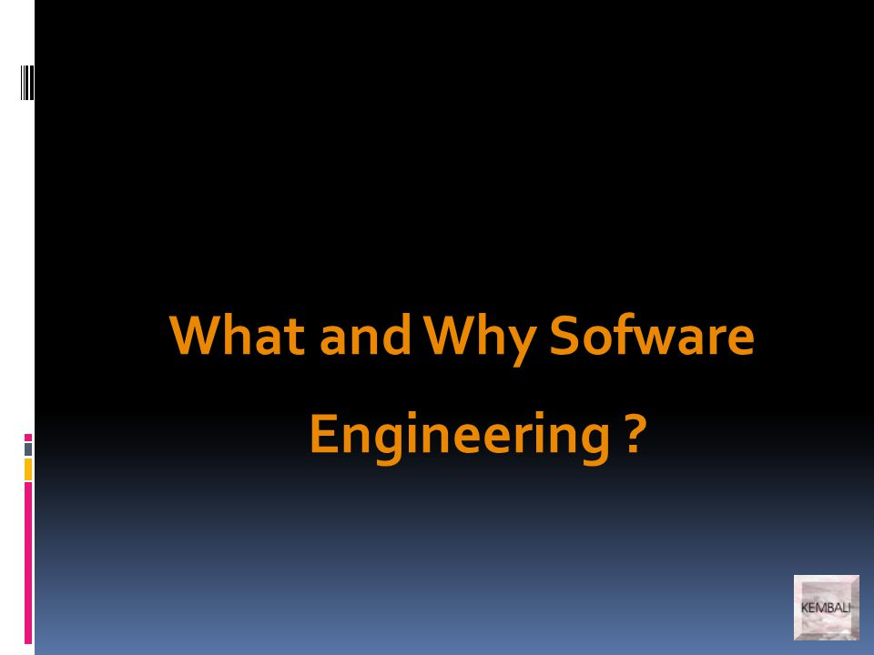 What and Why Sofware Engineering