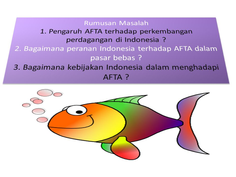 Rumusan Masalah 1. Pengaruh AFTA terhadap perkembangan perdagangan di Indonesia .