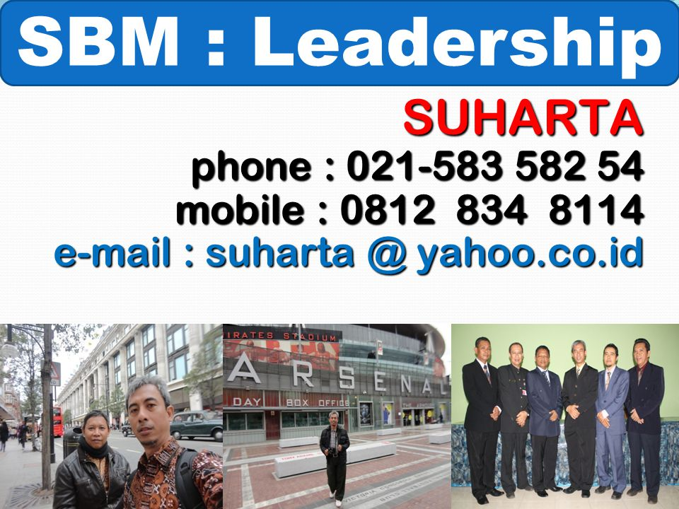SBM : Leadership SUHARTA phone : 021-583 582 54 mobile : 0812 834 8114 e-mail : suharta @ yahoo.co.id.