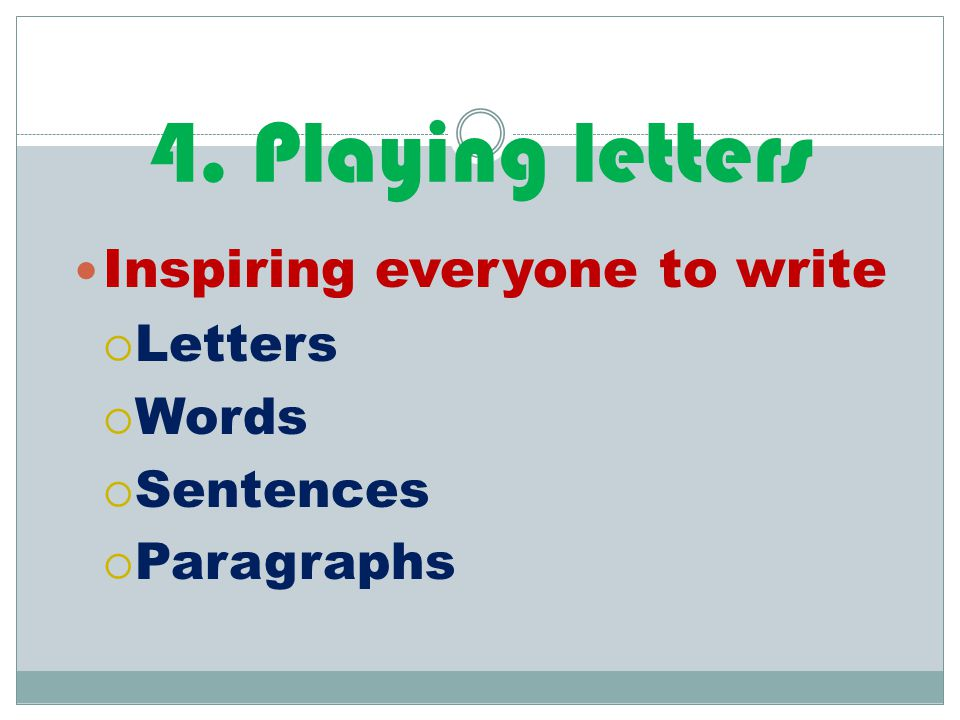 4. Playing letters Inspiring everyone to write Letters Words Sentences
