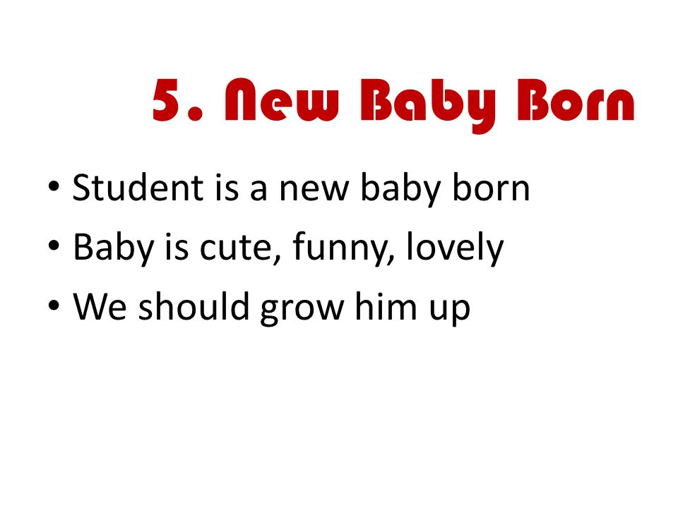 5. New Baby Born Student is a new baby born