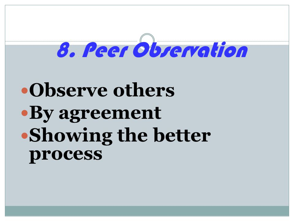 8. Peer Observation Observe others By agreement