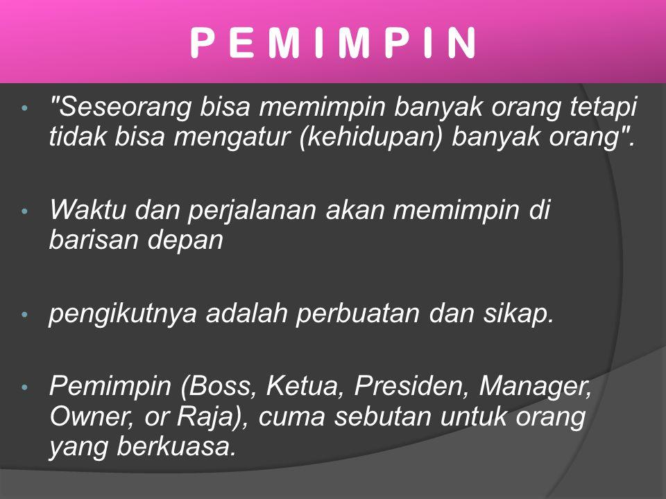 P E M I M P I N Seseorang bisa memimpin banyak orang tetapi tidak bisa mengatur (kehidupan) banyak orang .