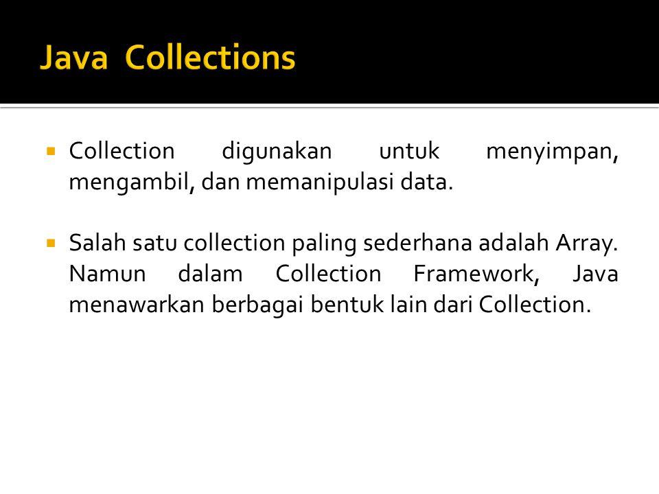 Java Collections Collection digunakan untuk menyimpan, mengambil, dan memanipulasi data.