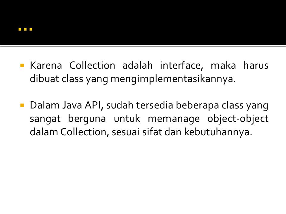 ... Karena Collection adalah interface, maka harus dibuat class yang mengimplementasikannya.