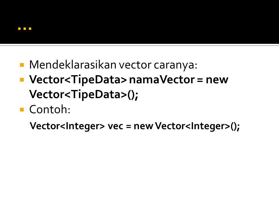 ... Mendeklarasikan vector caranya: