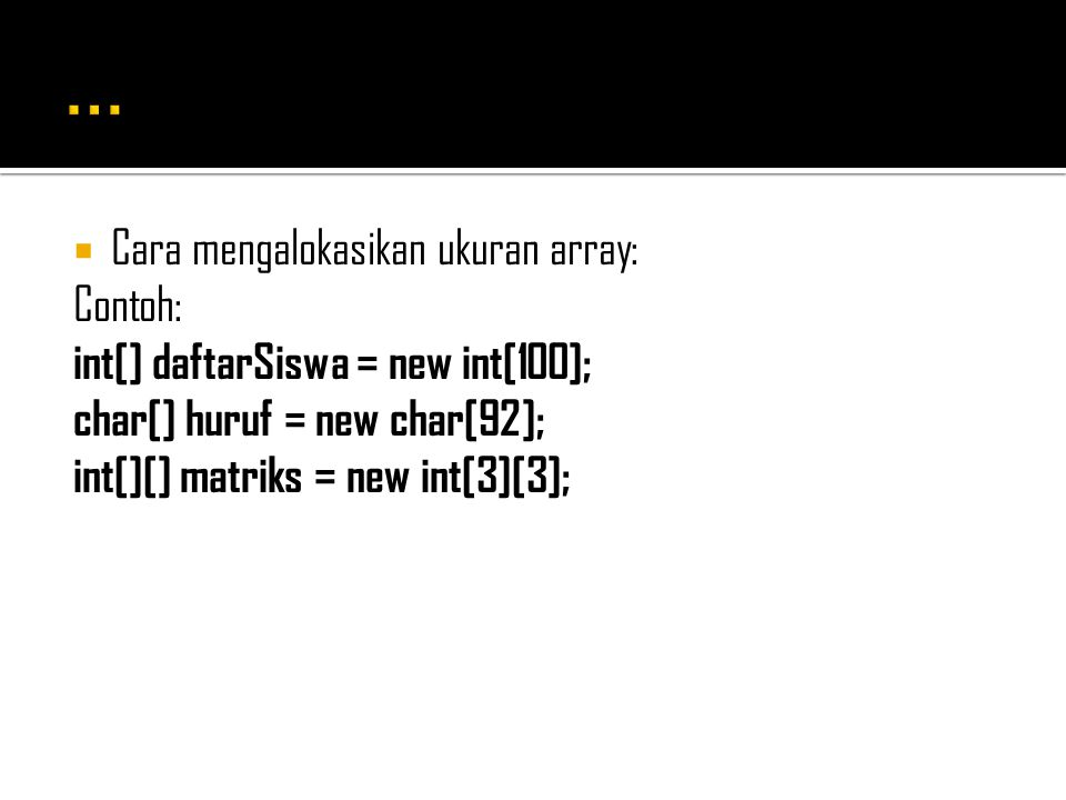... Cara mengalokasikan ukuran array: Contoh: